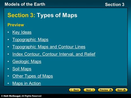 Models of the Earth Section 3 Section 3: Types of Maps Preview Key Ideas Topographic Maps Topographic Maps and Contour Lines Index Contour, Contour Interval,