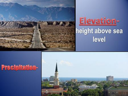Height above sea level. Elevation- the height above sea level. 1. What city do you think will have a higher elevation? Circle one: Amarillo or El Paso.