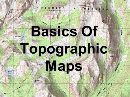 Basics Of Topographic Maps. Topographic Maps (Contour Maps or Relief Maps) Two dimensional model of the Earth's surface that represents 3-D world Show.