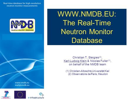 The Real-Time Neutron Monitor Database Christian T. Steigies (2), Karl-Ludwig Klein & Nicolas Fuller (1), on behalf of the NMDB team (1) Christian-Albrechts.
