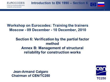 1 EUROCODES A tool for building safety and reliability enhancement Introduction to EN 1990 – Section 6 Workshop on Eurocodes: Training the trainers Moscow.