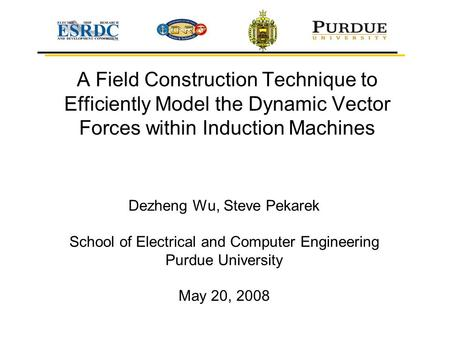 A Field Construction Technique to Efficiently Model the Dynamic Vector Forces within Induction Machines Dezheng Wu, Steve Pekarek School of Electrical.