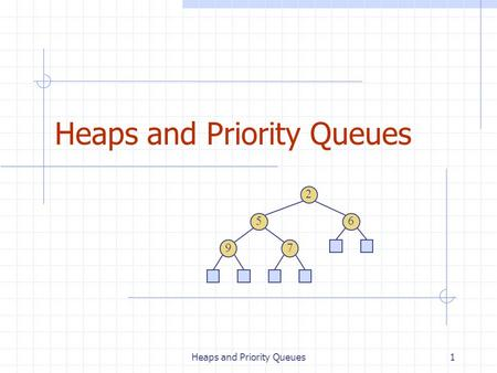 Heaps and Priority Queues What is a heap? A heap is a binary tree storing keys at its internal nodes and satisfying the following properties: