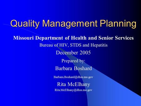 Quality Management Planning Missouri Department of Health and Senior Services Bureau of HIV, STDS and Hepatitis December 2005 Prepared by: Barbara Boshard.