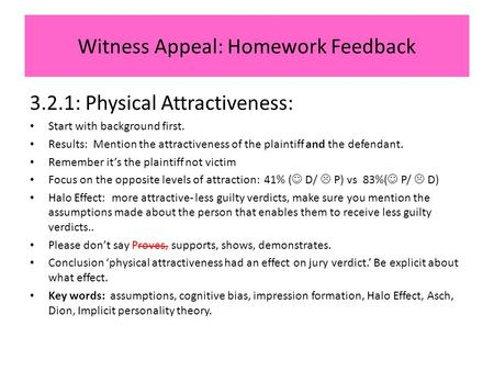 Witness Appeal: Homework Feedback 3.2.1: Physical Attractiveness: Start with background first. Results: Mention the attractiveness of the plaintiff and.