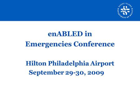 EnABLED in Emergencies Conference Hilton Philadelphia Airport September 29-30, 2009.