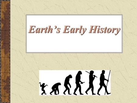 Earth's Early History. Origin of Eukaryotic Cells Eukaryotic cells have a nuclei, have complex organelles, have mitochondria Prokaryotic cells do not.