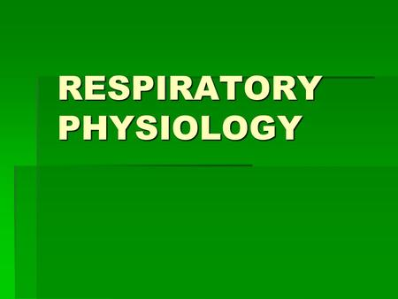 RESPIRATORY PHYSIOLOGY. Pulmonary Ventilation  Getting air in and out of lungs.