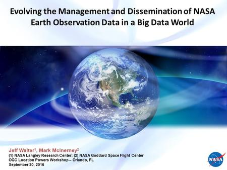 Evolving the Management and Dissemination of NASA Earth Observation Data in a Big Data World Jeff Walter 1, Mark McInerney 2 (1)NASA Langley Research Center;