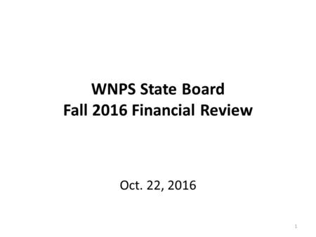 WNPS State Board Fall 2016 Financial Review Oct. 22,