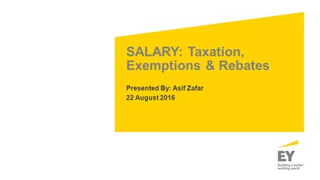 SALARY: Taxation, Exemptions & Rebates Presented By: Asif Zafar 22 August 2016.