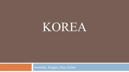 KOREA Amanda, Sungjin, Cleo, Dylan. Map Social Structure Gender Roles:  Women generally had lower statuses in Korea than in Japan. Family:  Aristocratic.