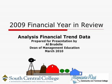 2009 Financial Year in Review Analysis Financial Trend Data Prepared for Presentation by Al Brudelie Dean of Management Education March 2010.