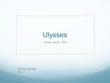 "Ulysses James Joyce, 1922 Andrea Zanolla VB. Key facts → Title: ""Ulysses"" parodic title death of the hero → Writer: James Joyce ( ) → Genre: modern."