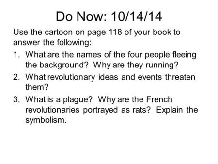 Do Now: 10/14/14 Use the cartoon on page 118 of your book to answer the following: 1.What are the names of the four people fleeing the background? Why.