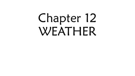 Chapter 12 WEATHER. Section 1 – causes of weather Short term variation in atmospheric conditions are called weather. Climate is the long-term average.