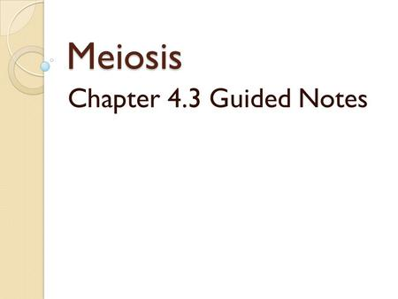 Meiosis Chapter 4.3 Guided Notes. Let's review…. Mitosis produces two genetically identical daughter cells. In sexual reproduction, offspring inherit.