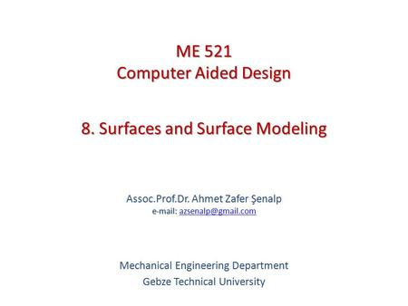 8. Surfaces and Surface Modeling   Assoc.Prof.Dr. Ahmet Zafer Şenalp   Mechanical Engineering Department.