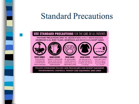 Standard Precautions. Standard Precautions These are guidelines to be used when there is contact with blood, any body fluid (except sweat), mucous membranes,