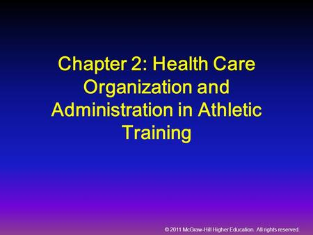 © 2011 McGraw-Hill Higher Education. All rights reserved. Chapter 2: Health Care Organization and Administration in Athletic Training.