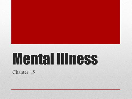 Mental Illness Chapter 15. Anxiety Disorder A mental illness characterized by extreme or unrealistic worries about daily events, experiences, or objects.