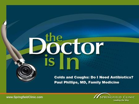 Colds <strong>and</strong> Coughs: Do I Need Antibiotics? Paul Phillips, MD, Family Medicine