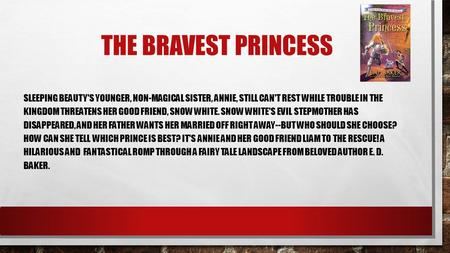THE BRAVEST PRINCESS SLEEPING BEAUTYS YOUNGER, NON-<strong>MAGICAL</strong> SISTER, ANNIE, STILL CANT REST WHILE TROUBLE IN THE KINGDOM THREATENS HER GOOD FRIEND, SNOW.