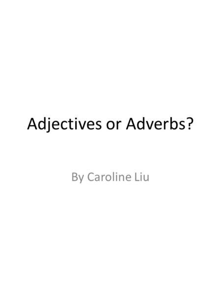 Adjectives or Adverbs? By Caroline Liu. Yellow or Pink? 12.