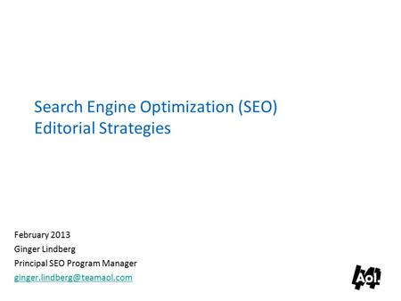 Search Engine Optimization (SEO) Editorial Strategies February 2013 Ginger Lindberg Principal SEO Program Manager