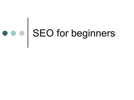 SEO for beginners. Overview Introduction to SEO Short description of SEO in general Basic overview of HTML and CSS This will only serve to highlight the.