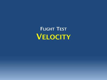 F LIGHT T EST V ELOCITY. V ELOCITY Velocity is the distance an object travels (in a particular direction)* in a given amount of time. Latin: velox, swift.
