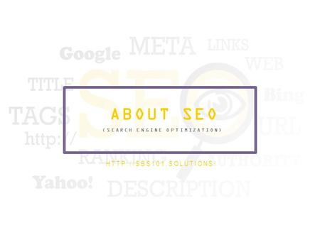 1  ABOUT SEO  (SEARCH ENGINE OPTIMIZATION)