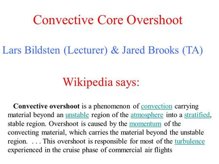 Convective Core Overshoot Lars Bildsten (Lecturer) & Jared Brooks (TA) Convective overshoot is a phenomenon of convection carrying material beyond an unstable.