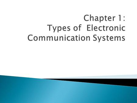  Types of communication systems ◦ Coaxial (Wired) ◦ Microwave (Wireless) ◦ Satellite (Wireless) ◦ Cable (Wired) ◦ Cellular (Wireless)