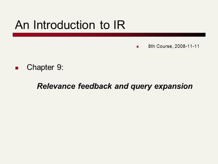 An Introduction to IR 8th Course, Chapter 9: Relevance feedback and query expansion.