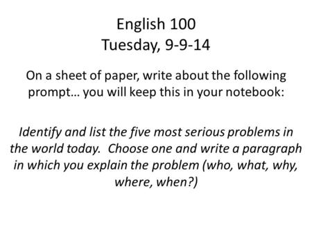 English 100 Tuesday, On a sheet of paper, write about the following prompt… you will keep this in your notebook: Identify and list the five most.