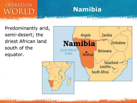 Namibia Predominantly arid, semi-desert; the driest African land south of the equator.