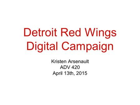 Detroit Red Wings Digital Campaign Kristen Arsenault ADV 420 April 13th, 2015.