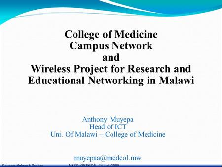 Campus Network Design NSRC, OREGON 24 July 2009 College of Medicine Campus Network and Wireless Project for Research and Educational Networking in Malawi.