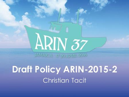 Draft Policy ARIN Christian Tacit. Problem statement Organizations that obtain a 24 month supply of IP addresses via the transfer market and then.