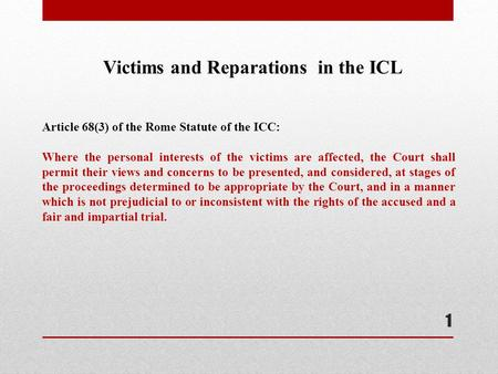 1 Victims and Reparations in the ICL Article 68(3) of the Rome Statute of the ICC: Where the personal interests of the victims are affected, the Court.