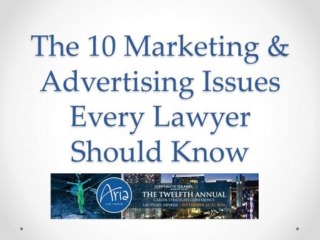 The 10 Marketing & Advertising Issues Every Lawyer Should Know.