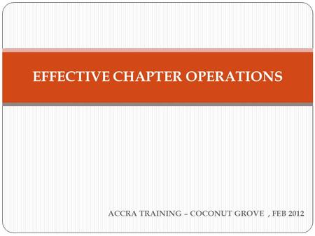 ACCRA TRAINING – COCONUT GROVE, FEB 2012 EFFECTIVE CHAPTER OPERATIONS.