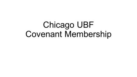 "Chicago UBF Covenant Membership. Membership and Eldership are Biblical The word ""Members"" is used frequently in the New Testament to refer to believers."