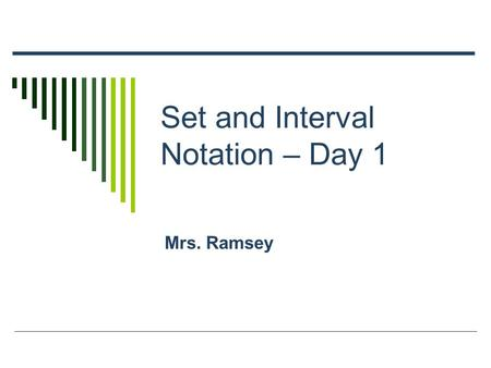 "Set and Interval Notation – Day 1 Mrs. Ramsey. Set Notation  Using inequalities to describe your solution set (aka set notation)  This means ""x is an."
