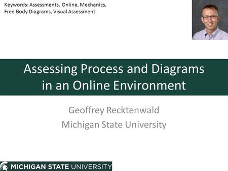 Assessing Process and Diagrams in an Online Environment Geoffrey Recktenwald Michigan State University Keywords: Assessments, Online, Mechanics, Free Body.