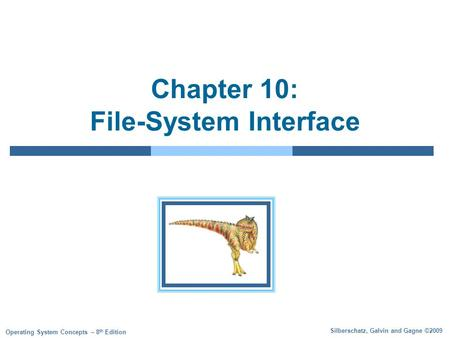 Silberschatz, Galvin and Gagne ©2009 Operating System Concepts – 8 th Edition Chapter 10: File-System Interface.