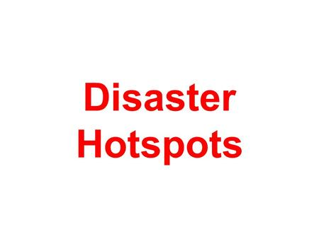 Disaster Hotspots. Defining disaster hotspots Nepal is becoming a disaster hotspot, with natural hazards increasing over the past two decades, according.