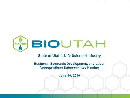 State of Utah's Life Science Industry Business, Economic Development, and Labor Appropriations Subcommittee Hearing June 16, 2016.