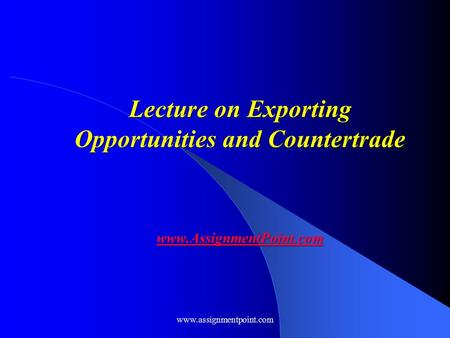 Lecture on Exporting Opportunities and Countertrade